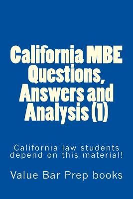 California MBE Questions, Answers and Analysis (1): California Law Students Depend on This Material! - Books, Value Bar Prep