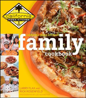 California Pizza Kitchen Family Cookbook - Flax, Larry, and Rosenfield, Rick, and Schaeffer, Lucy (Photographer)