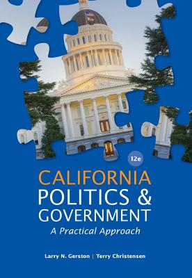 California Politics and Government: A Practical Approach - Gerston, Larry N, and Christensen, Terry