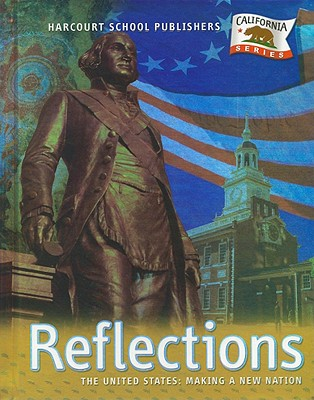 California Reflections: The United States: Making a New Nation - Porter, Priscilla H, and Berson, Michael J, Dr., and Hill, Margaret