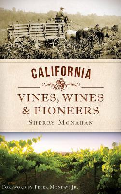 California Vines, Wines & Pioneers - Monahan, Sherry
