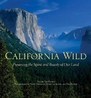 California Wild: Preserving the Spirit and Beauty of Our Land - Palmer, Tim (Photographer), and Donnelly, Terry (Photographer), and Austin, Mary Liz (Photographer)