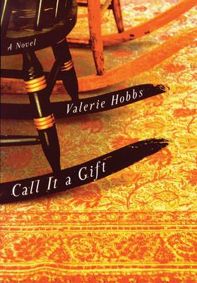 Call It a Gift: (A Novel) - Hobbs, Valerie