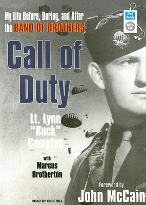 "Call of Duty: My Life Before, During, and After the Band of Brothers - Brotherton, Marcus, and Compton, Lynn ""Buck"", LT, and Hill, Dick (Narrator)"