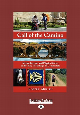 Call of the Camino: Myths, Legends and Pilgrim Stories on the Way to Santiago de Compostela - Mullen, Robert