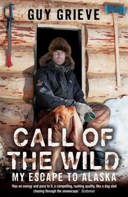 Call of the Wild: My Escape to Alaska - Grieve, Guy