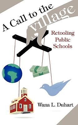 Call to the Village: Retooling Public Schools - Duhart, Wana L