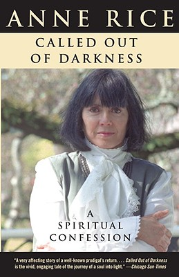 Called Out of Darkness: A Spiritual Confession - Rice, Anne