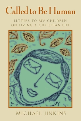 Called to Be Human: Letters to My Children on Living a Christian Life - Jinkins, Michael, Ph.D.