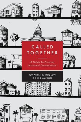 Called Together: A Guide to Forming Missional Communities - Watson, Brad, and Dodson, Jonathan K