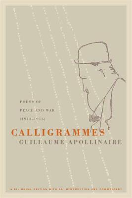 Calligrammes: Poems of Peace and War (1913-1916) - Apollinaire, Guillaume, and Greet, Anne Hyde (Translated by), and Lockerbie, S I (Introduction by)