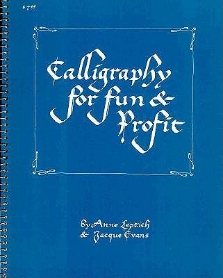 Calligraphy for Fun and Profit - Leptich, Anne, and Evans, Jacque