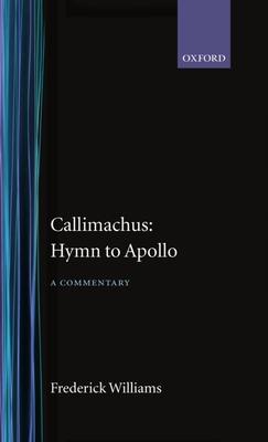 Callimachus' Hymn to Apollo: A Commentary - Williams, Frederick, and Callimachus, and Williams, Frederick, Professor (Editor)