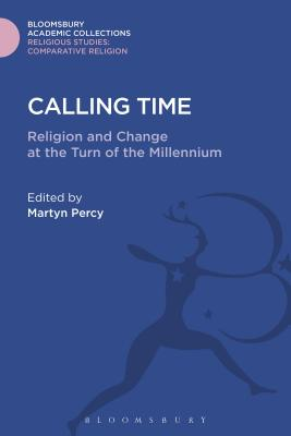 Calling Time: Religion and Change at the Turn of the Millennium - Percy, Martyn (Editor)