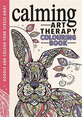 Calming Art Therapy: Doodle and Colour Your Stress Away - Davies, Hannah, and Wilde, Cindy