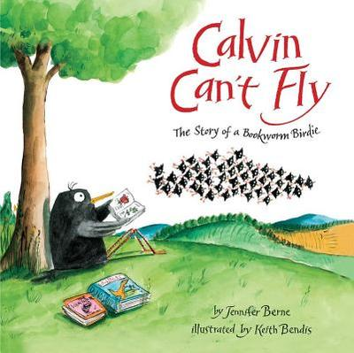 Calvin Can't Fly: The Story of a Bookworm Birdie - Berne, Jennifer, PhD