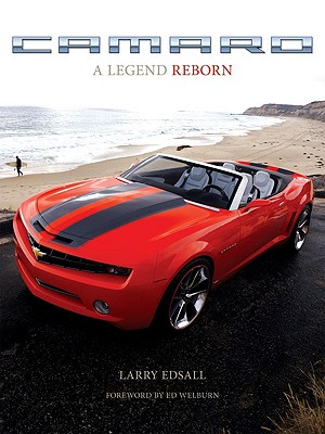 Camaro: A Legend Reborn - Edsall, Larry, and Welburn, Ed (Foreword by)