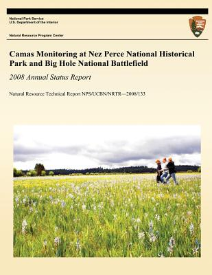 Camas Monitoring at Nez Perce National Historical Park and Big Hole National Battlefield: 2008 Annual Status Report: Natural Resource Technical Report Nps/Ucbn/Nrtr?2008/133 - Rodhouse, Thomas J, and Garrett, Lisa K, and National Park Service (Prepared for publication by)