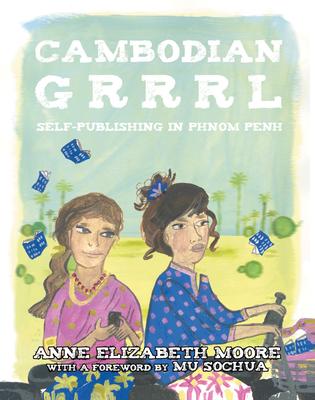 Cambodian Grrrl: Self-Publising in Phnom Penh - Moore, Anne Elizabeth