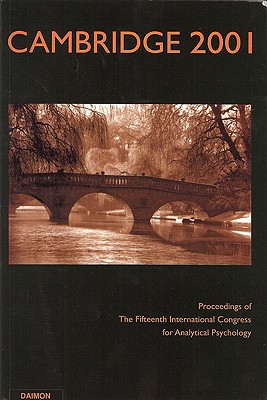 Cambridge 2001: Proceedings of the 15th International Congress for Analytical Psychology - Null, Null, and Matton, M a (Editor), and Hinshaw, Robert (Editor)