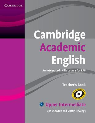 Cambridge Academic English B2 Upper Intermediate Teacher's Book: An Integrated Skills Course for EAP - Sowton, Chris, and Hewings, Martin