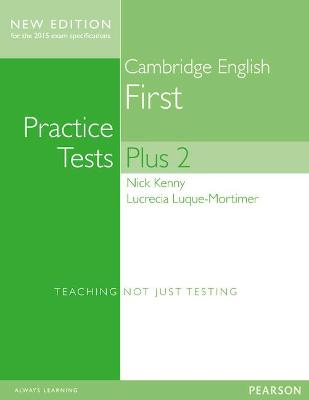 Cambridge First Practice Tests Plus New Edition Students' Book with Key - Kenny, Nick, and Luque-Mortimer, Lucrecia