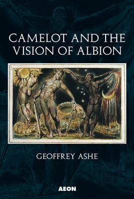 Camelot and the Vision of Albion - Ashe, Geoffrey