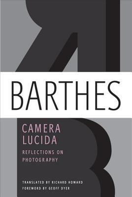 Camera Lucida: Reflections on Photography - Barthes, Roland, Professor
