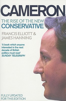 Cameron: The Rise of the New Conservative - Elliott, Francis, and Hanning, James
