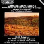 Camille Saint-Saëns: Fantasies in E flat major, D flat major & C major; Bénédiction nuptiale; The Preludes & Fugues