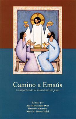Camino A Emaus: Compartiendo el Ministerio de Jesus - Isasi-Diaz, Ada Maria, and Matovina, Timothy M, Ph.D., and Torres-Vidal, Nina M