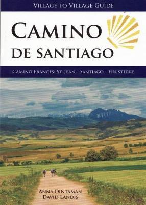 Camino de Santiago - Village to Village Guide: Camino Frances: St Jean - Santiago - Finisterre - Dintaman, Anna, and Landis, David