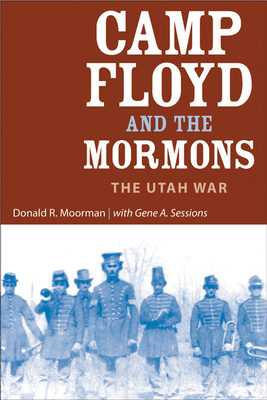 Camp Floyd and the Mormons: The Utah War - Moorman, Donald R