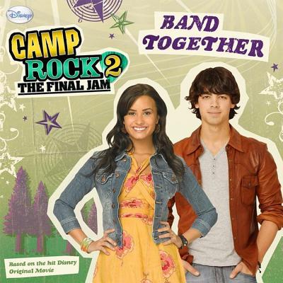 Camp Rock 2, the Final Jam: Band Together - Lloyd, Ann, and Berendsen, Dan, and Gist, Karin