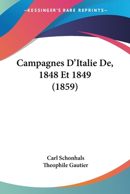 Campagnes D'Italie de, 1848 Et 1849 (1859) - Schonhals, Carl, and Gautier, Theophile (Translated by)