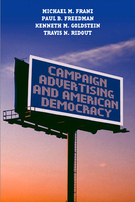 Campaign Advertising and American Democracy - Franz, Michael M