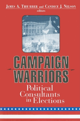 Campaign Warriors: The Role of Political Consultants in Elections - Thurber, James A (Editor)