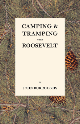 Camping & Tramping with Roosevelt - Burroughs, John