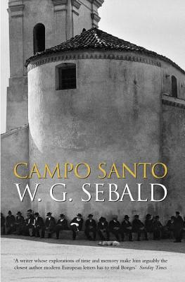 Campo Santo - Sebald, W. G., and Bell, Anthea (Translated by)