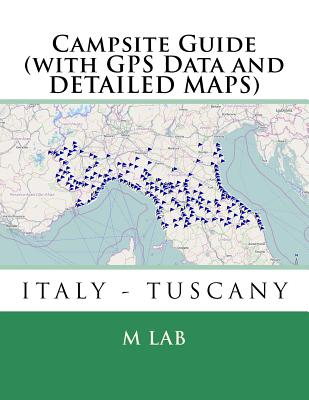Campsite Guide Italy - Tuscany (with GPS Data and Detailed Maps) - Lab, M
