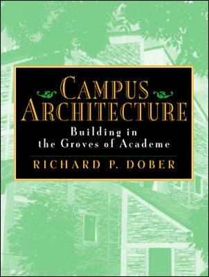 Campus Architecture: Building in the Groves of Academe - Dober, Richard P