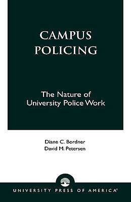 Campus Policing: The Nature of University Police Work - Bordner, Diane C, and Peterson, David M