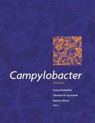Campylobacter - Nachamkin, Irving, and Szymanski, Christine M., and Blaser, Martin J.