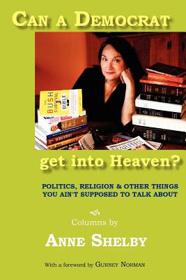 Can a Democrat Get Into Heaven? - Shelby, Anne, and Johnson, Jamie (Photographer), and Norman, Gurney (Foreword by)