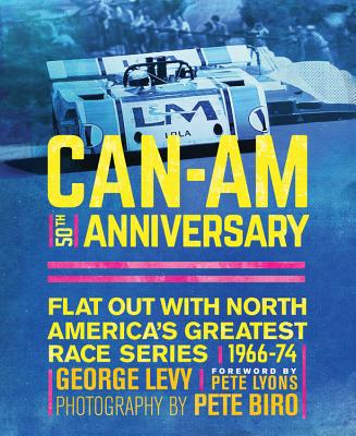 Can-Am 50th Anniversary: Flat Out with North America's Greatest Race Series 1966-74 - Levy, George, and Biro, Pete (Photographer), and Lyons, Pete (Foreword by)