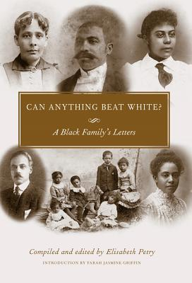 Can Anything Beat White?: A Black Family's Letters - Petry, Elisabeth (Editor), and Griffin, Farah Jasmine (Introduction by)