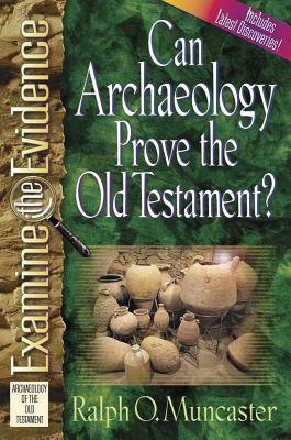 Can Archaeology Prove the Old Testament? - Muncaster, Ralph O