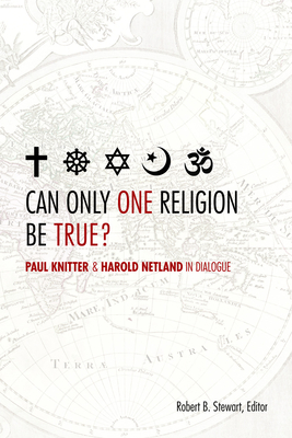 Can Only One Religion Be True?: Paul Knitter and Harold Netland in Dialogue - Stewart, Robert B, Professor (Editor)