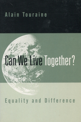Can We Live Together?: Equality and Difference - Touraine, Alain