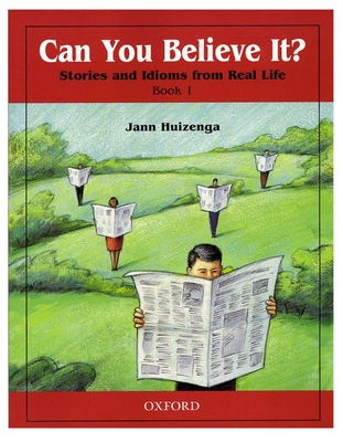 Can You Believe It? 1: Stories and Idioms from Real Life: 1 Book - Huizenga, Jann